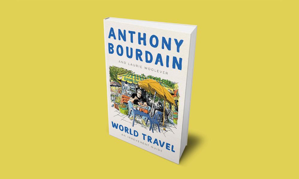 Anthony Bourdain book World Travel: An Irreverent Guide